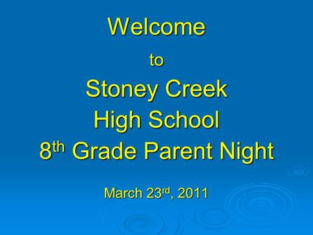 Welcometo Stoney Creek High School 8 th Grade Parent Night March 23 rd, 2011.