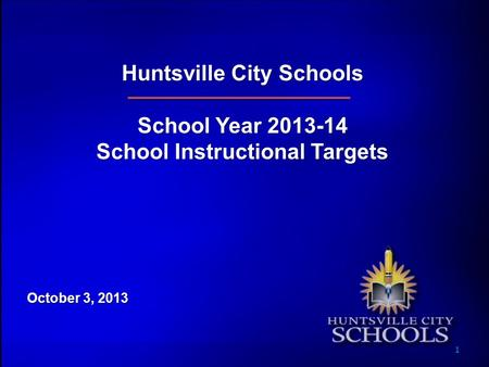 Huntsville City Schools School Year 2013-14 School Instructional Targets October 3, 2013 1.