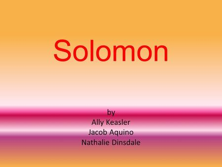 Solomon by Ally Keasler Jacob Aquino Nathalie Dinsdale.