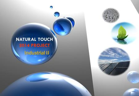 NATURAL TOUCH 2014 PROJECT Industrial II. Ceramic –Anticorrosive Coating 010-7507-4141 BBN NATURAL TOUCH.