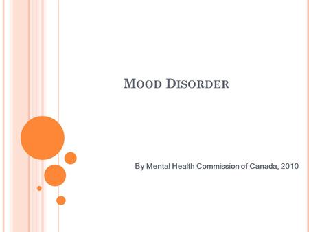 M OOD D ISORDER By Mental Health Commission of Canada, 2010.