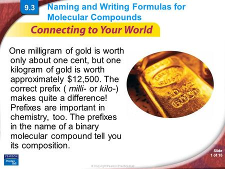 © Copyright Pearson Prentice Hall Slide 1 of 15 Naming and Writing Formulas for Molecular Compounds One milligram of gold is worth only about one cent,