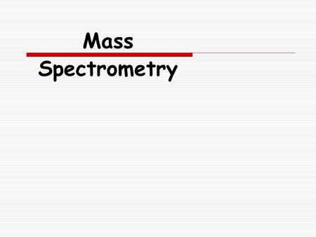 Mass Spectrometry Background  Mass spectrometry (Mass Spec or MS) uses high energy electrons to break a molecule into fragments. - 이온화, 분자의 분해된 조각 