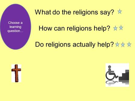 What do the religions say? How can religions help? Do religions actually help? Choose a learning question…