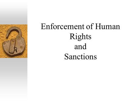 Enforcement of Human Rights and Sanctions.  The enforcement of human rights is a complicated business, given the different categories of rights involved.