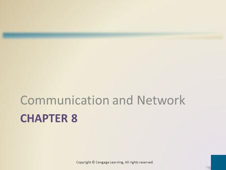 CHAPTER 8 Communication and Network Copyright © Cengage Learning. All rights reserved.