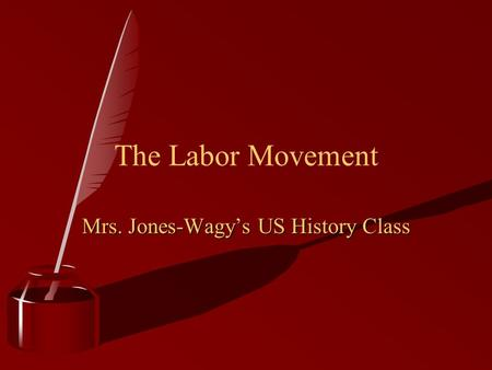 The Labor Movement Mrs. Jones-Wagy's US History Class.