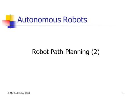 © Manfred Huber 20081 Autonomous Robots Robot Path Planning (2)
