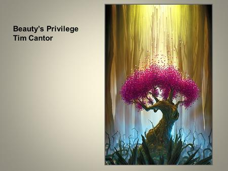 Beauty's Privilege Tim Cantor. Character The main subject of the painting is the pink and purple tree, depicted as an object of beauty that symbolizes.