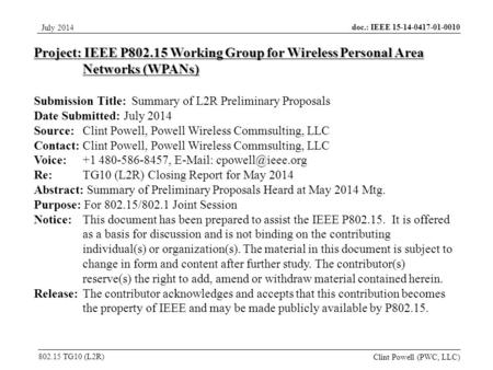 Doc.: IEEE 15-14-0417-01-0010 802.15 TG10 (L2R) July 2014 Clint Powell (PWC, LLC) Project: IEEE P802.15 Working Group for Wireless Personal Area Networks.