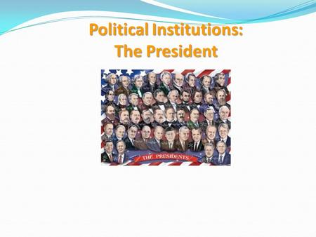 Political Institutions: The President. EVOLUTION OF THE PRESIDENCY Deliberations at the Constitutional Convention Alternatives 1.Some proposed a plural.
