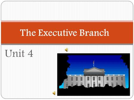 Unit 4 The Executive Branch Who assists the President? When George Washington was President, people recognized that one person could not carry out the.