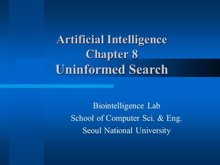 Biointelligence Lab School of Computer Sci. & Eng. Seoul National University Artificial Intelligence Chapter 8 Uninformed Search.