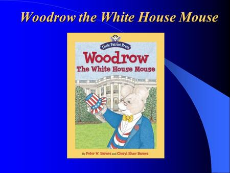 Woodrow the White House Mouse. What do we like to do? Review! Review! What is one of the three Constitutional qualifications to become the President of.