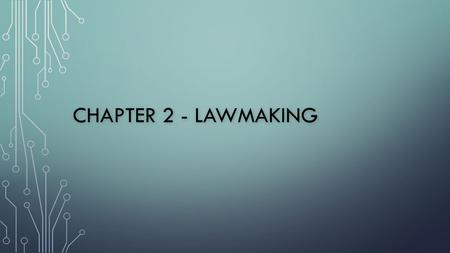 CHAPTER 2 - LAWMAKING. BRANCHES OF GOVERNMENT AT EACH LEVEL LEVEL Federal State City School President Governor Mayor Superintendent JUDICIAL Congress.