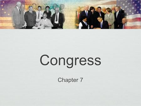 Congress Chapter 7. Congress We will cover: Intentions of Framers/Changes The Constitution and the Legislative Branch Functions How Congress is Organized-differences.