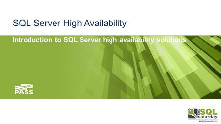 SQL Server High Availability Introduction to SQL Server high availability solutions.