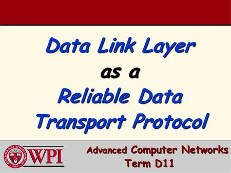 Data Link Layer as a Reliable Data Transport Protocol Advanced Computer Networks Advanced Computer Networks Term D11.