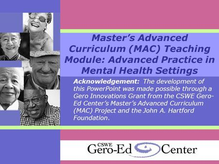 Master's Advanced Curriculum (MAC) Teaching Module: Advanced Practice in Mental Health Settings Acknowledgement: The development of this PowerPoint was.