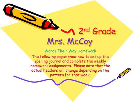 2 nd Grade Mrs. McCoy Words Their Way Homework The following pages show how to set up the spelling journal and complete the weekly homework assignments.