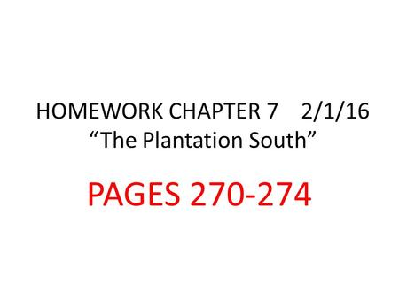 "HOMEWORK CHAPTER 7 2/1/16 ""The Plantation South"" PAGES 270-274."