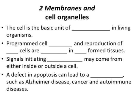 2 Membranes and cell organelles The cell is the basic unit of _____________ in living organisms. Programmed cell ________ and reproduction of ____ cells.