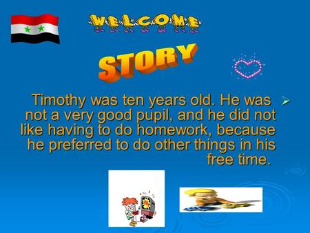 TTTTimothy was ten years old. He was not a very good pupil, and he did not like having to do homework, because he preferred to do other things in.