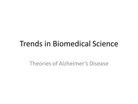 Trends in Biomedical Science Theories of Alzheimer's Disease.