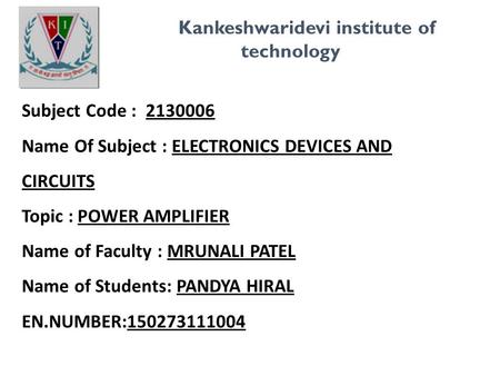 Kankeshwaridevi institute of technology Subject Code : 2130006 Name Of Subject : ELECTRONICS DEVICES AND CIRCUITS Topic : POWER AMPLIFIER Name of Faculty.