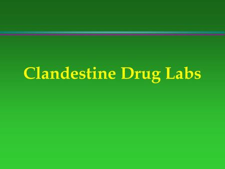 Clandestine Drug Labs. Extent of Problem l $175 of raw materials l 1 pound of pure methamphetamine l $32,000 street value.