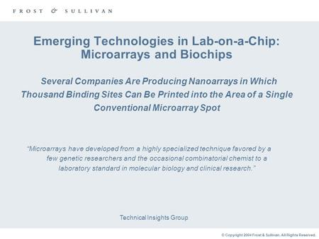 © Copyright 2004 Frost & Sullivan. All Rights Reserved. Emerging Technologies in Lab-on-a-Chip: Microarrays and Biochips Several Companies Are Producing.