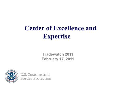 Center of Excellence and Expertise Tradewatch 2011 February 17, 2011.