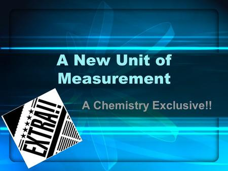 A New Unit of Measurement A Chemistry Exclusive!!.