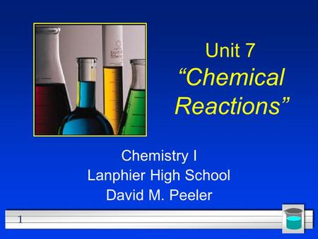 "1 Unit 7 ""Chemical Reactions"" Chemistry I Lanphier High School David M. Peeler."
