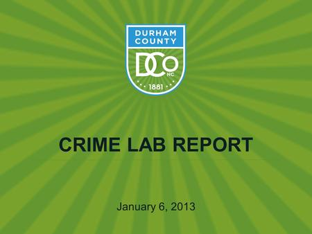 CRIME LAB REPORT January 6, 2013. Options for forensic blood and drug analysis:  Fund positions at SBI  Host Durham lab  Duke University Medical Center.