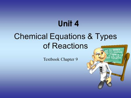 Chemical Equations & Types of Reactions Textbook Chapter 9 Unit 4.