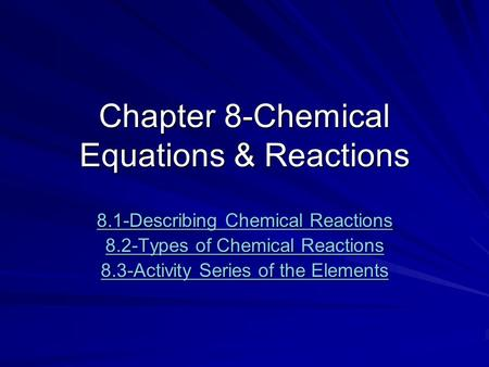 Chapter 8-Chemical Equations & Reactions 8.1-Describing Chemical Reactions 8.1-Describing Chemical Reactions 8.2-Types of Chemical Reactions 8.2-Types.