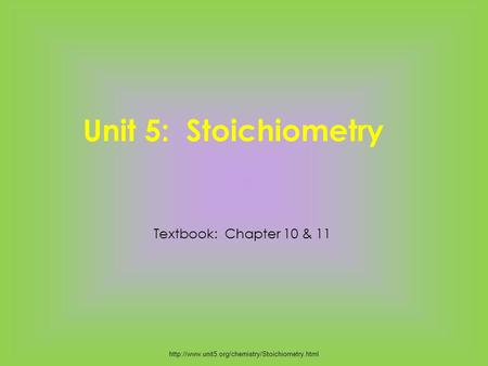 Unit 5: Stoichiometry  Textbook: Chapter 10 & 11.