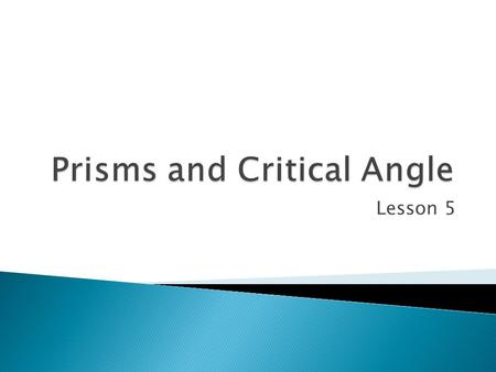 Lesson 5. Problem: Light enters a prism as shown, and passes through the prism. a)Complete the path of the light through the prism, and show the angle.