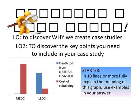 Creating a CASE STUDY ! LO: to discover WHY we create case studies LO2: TO discover the key points you need to include in your case study STARTER: In 10.