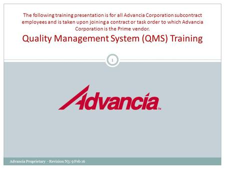The following training presentation is for all Advancia Corporation subcontract employees and is taken upon joining a contract or task order to which Advancia.