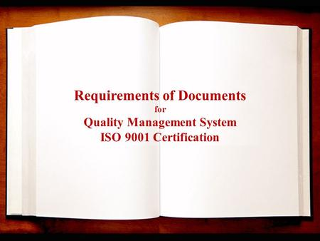 Requirements of Documents for Quality Management System ISO 9001 Certification.