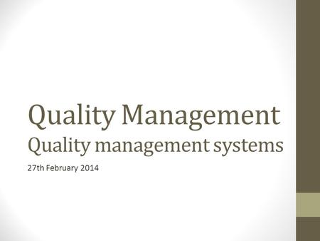 Quality Management Quality management systems 27th February 2014.