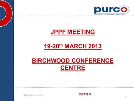 JPPF MEETING 19-20 th MARCH 2013 BIRCHWOOD CONFERENCE CENTRE JPPF 19-20 March 2013 1 S.GOVENDER.