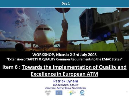 "WORKSHOP, Nicosia 2-3rd July 2008 ""Extension of SAFETY & QUALITY Common Requirements to the EMAC States"" Item 6 : Towards the Implementation of Quality."