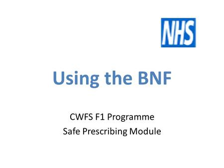 Using the BNF CWFS F1 Programme Safe Prescribing Module.