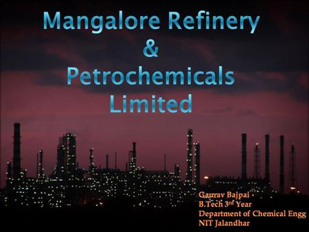 Profile:  MRPL located in a beautiful hilly terrain north of Mangalore city  subsidiary of ONGC  MRPL has a design capacity to process 9.69 million.