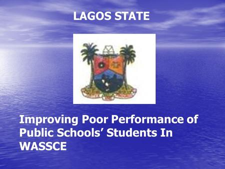 Improving Poor Performance of Public Schools' Students In WASSCE LAGOS STATE.