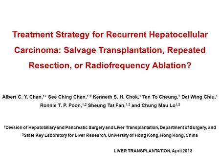 Treatment Strategy for Recurrent Hepatocellular Carcinoma: Salvage Transplantation, Repeated Resection, or Radiofrequency Ablation? Albert C. Y. Chan,
