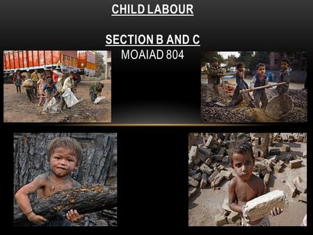 CHILD LABOUR SECTION B AND C MOAIAD 804. SECTION B – CHARITIES UNICEF DONATIONS Claims that less than 14% of UNICEF's donations go to the actual cause.